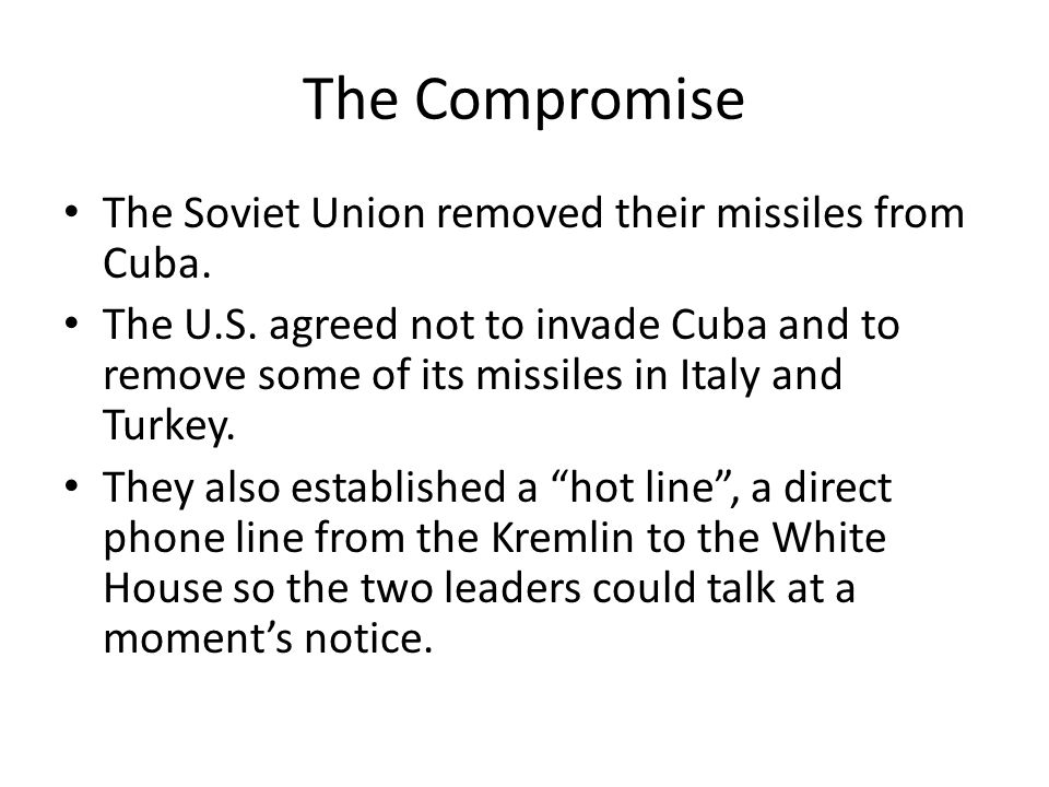 The Compromise The Soviet Union removed their missiles from Cuba.