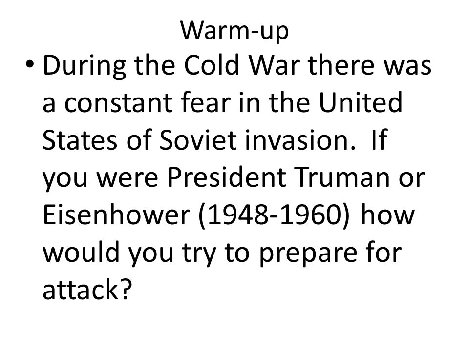 Warm-up During the Cold War there was a constant fear in the United States of Soviet invasion.