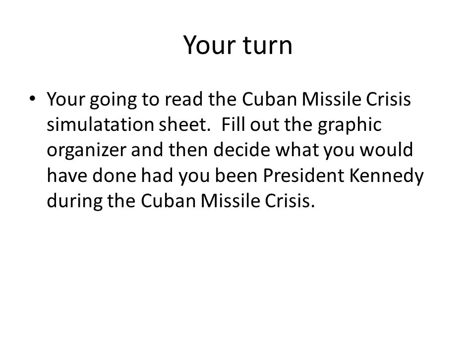 Your turn Your going to read the Cuban Missile Crisis simulatation sheet.