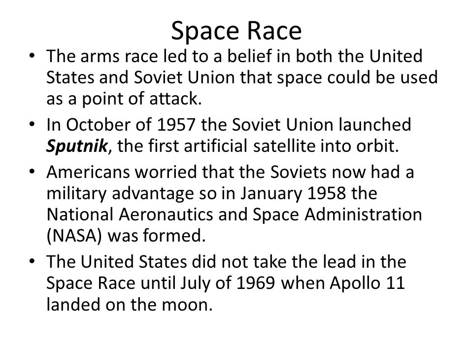 Space Race The arms race led to a belief in both the United States and Soviet Union that space could be used as a point of attack.