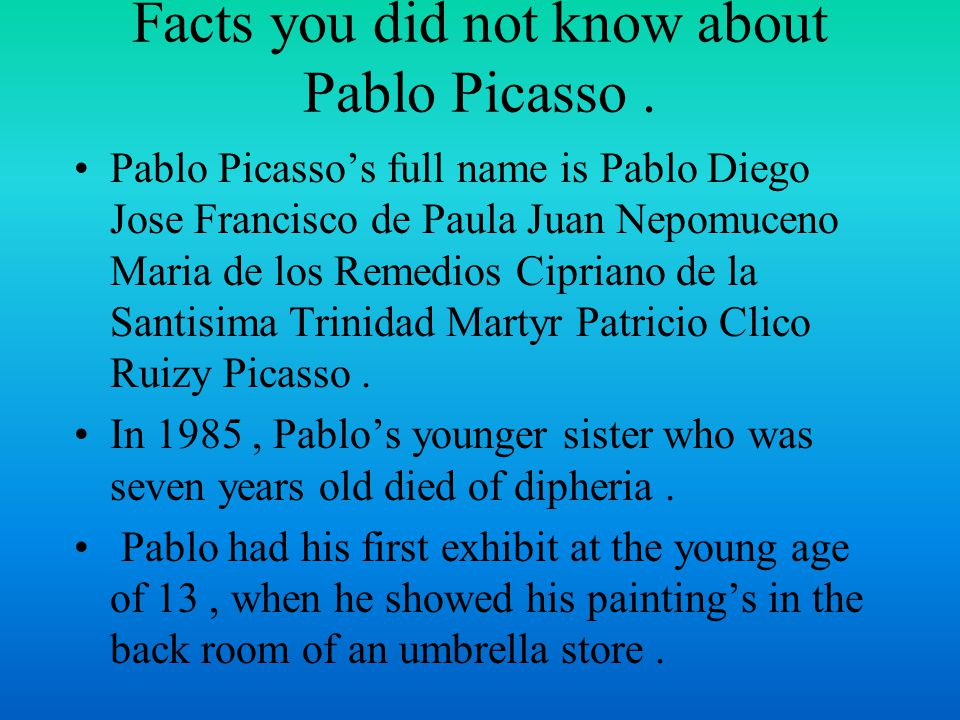 Facts you did not know about Pablo Picasso.