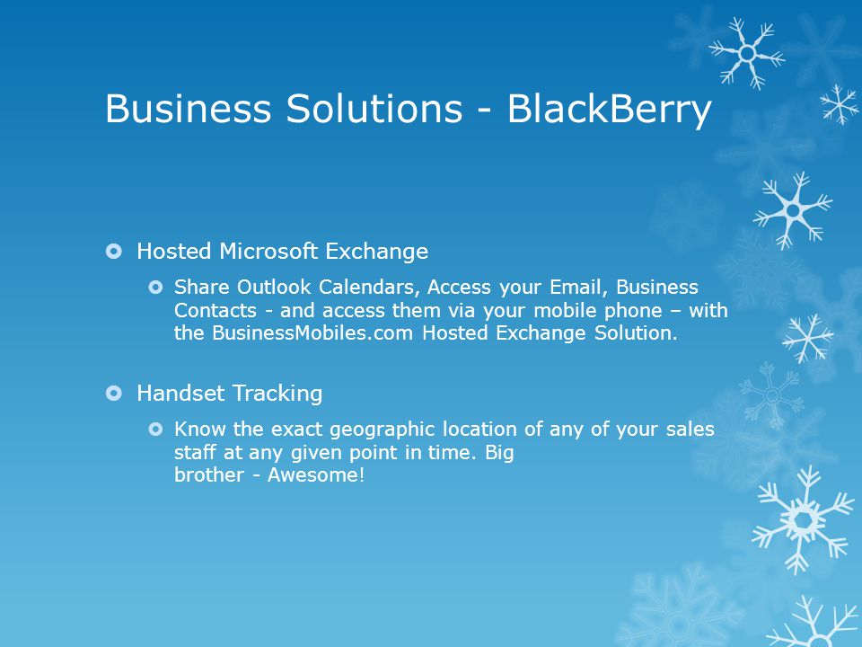 Business Solutions - BlackBerry  Hosted Microsoft Exchange  Share Outlook Calendars, Access your  , Business Contacts - and access them via your mobile phone – with the BusinessMobiles.com Hosted Exchange Solution.
