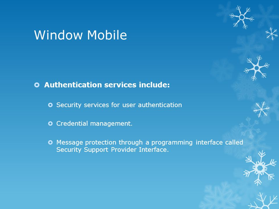 Window Mobile  Authentication services include:  Security services for user authentication  Credential management.