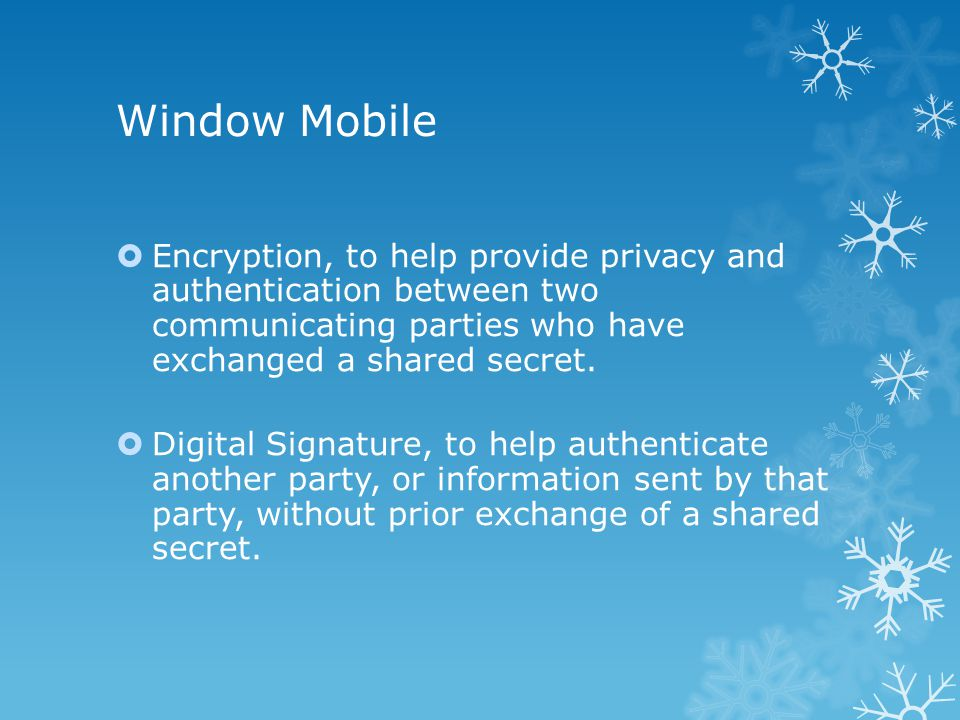 Window Mobile  Encryption, to help provide privacy and authentication between two communicating parties who have exchanged a shared secret.