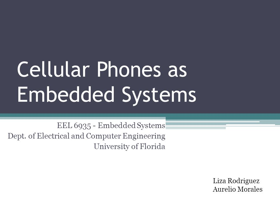 Cellular Phones as Embedded Systems Liza Rodriguez Aurelio Morales EEL Embedded Systems Dept.