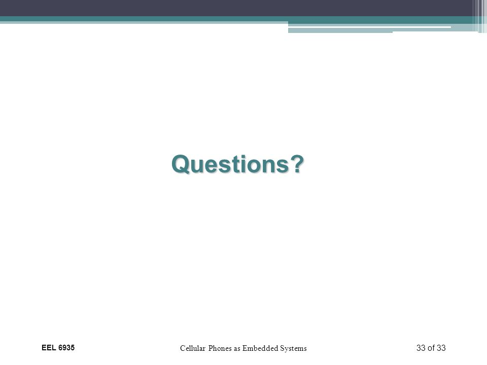 EEL 6935 Cellular Phones as Embedded Systems 33 of 33 Questions