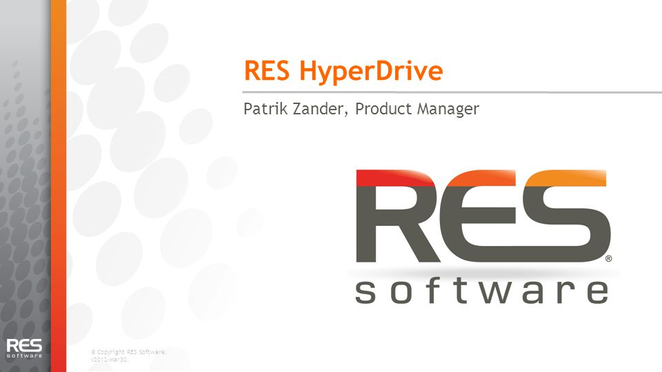 © Copyright RES Software. v2012-Mar30. RES HyperDrive Patrik Zander, Product Manager 1