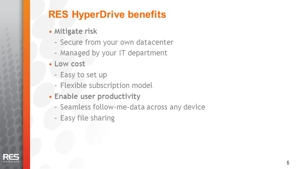 5 RES HyperDrive benefits Mitigate risk –Secure from your own datacenter –Managed by your IT department Low cost –Easy to set up –Flexible subscription model Enable user productivity –Seamless follow-me-data across any device –Easy file sharing 5