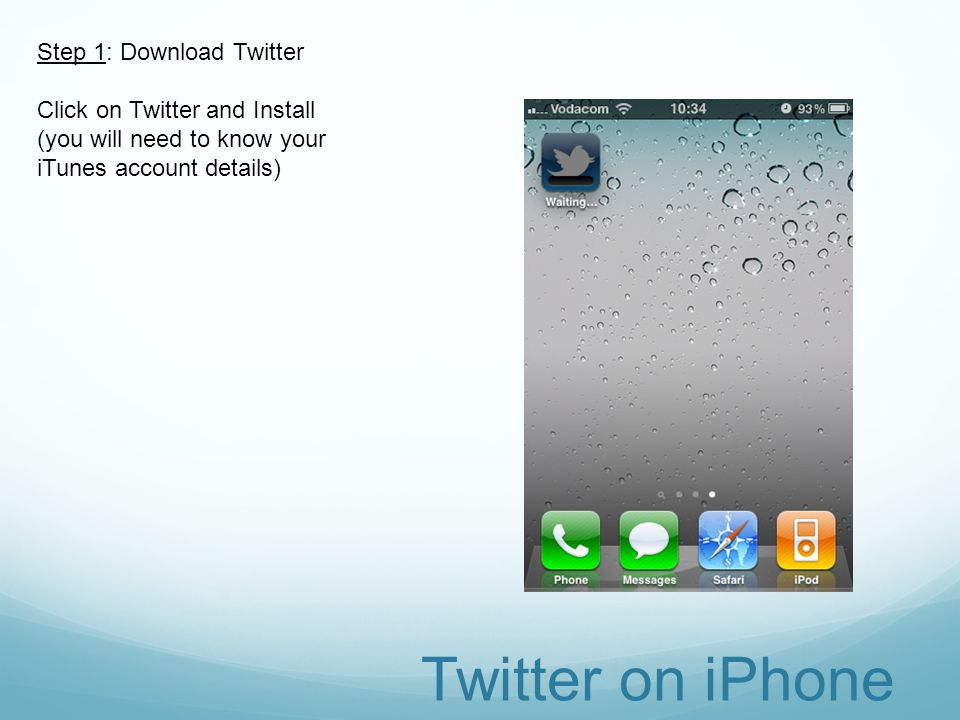 Twitter on iPhone Step 1: Download Twitter Open App Store