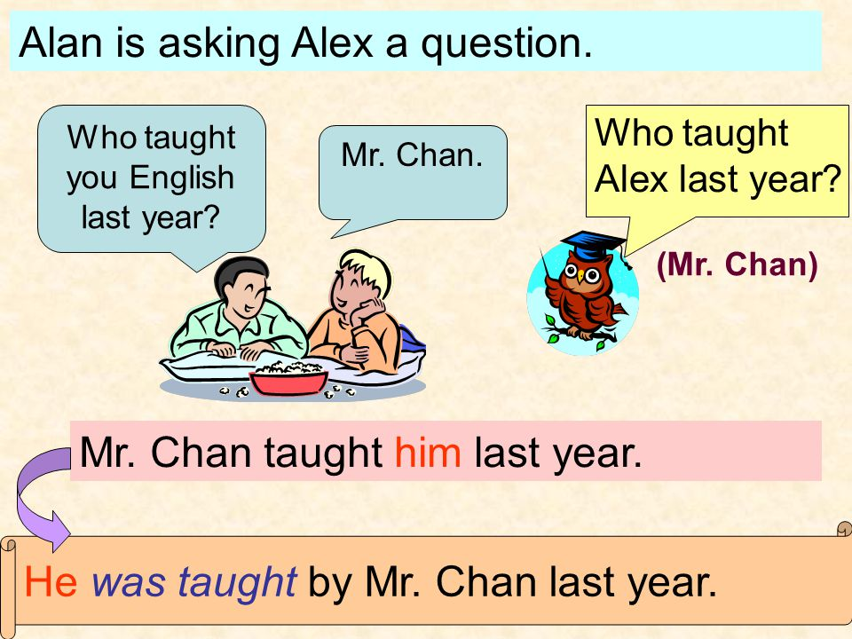 Alan is asking Alex a question. Who taught Alex last year.