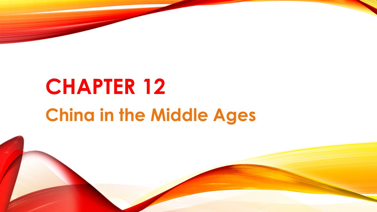 CHAPTER 12 China in the Middle Ages