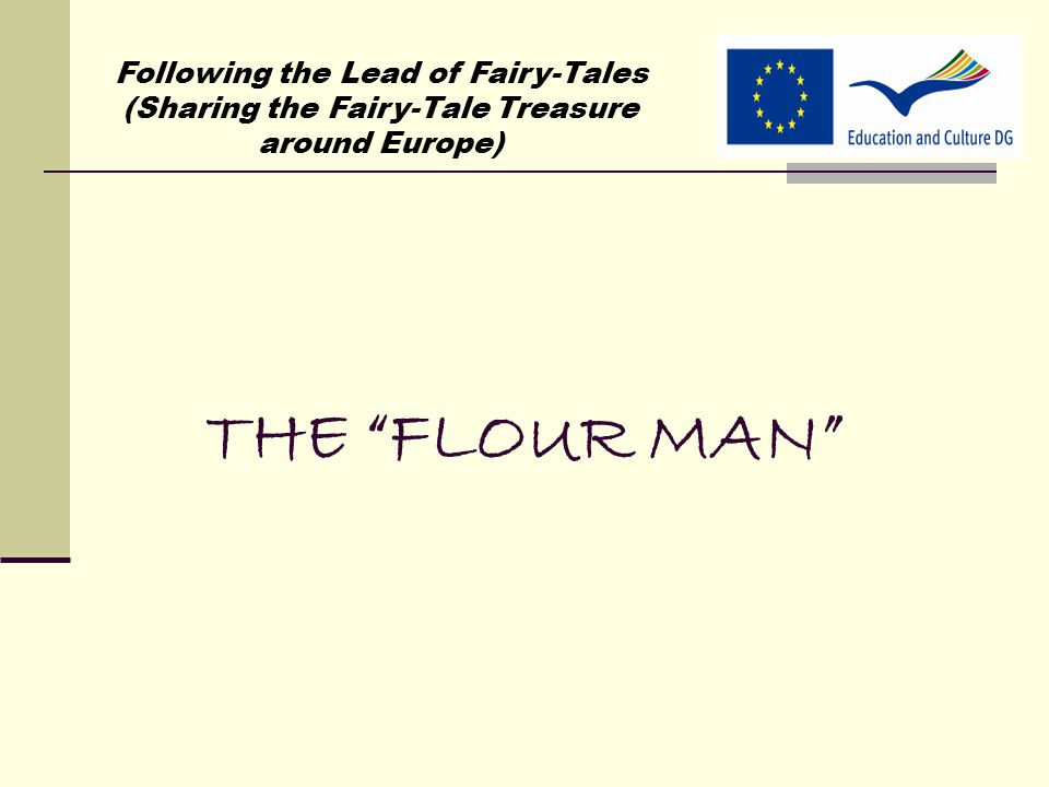 THE FLOUR MAN Following the Lead of Fairy-Tales (Sharing the Fairy-Tale Treasure around Europe)