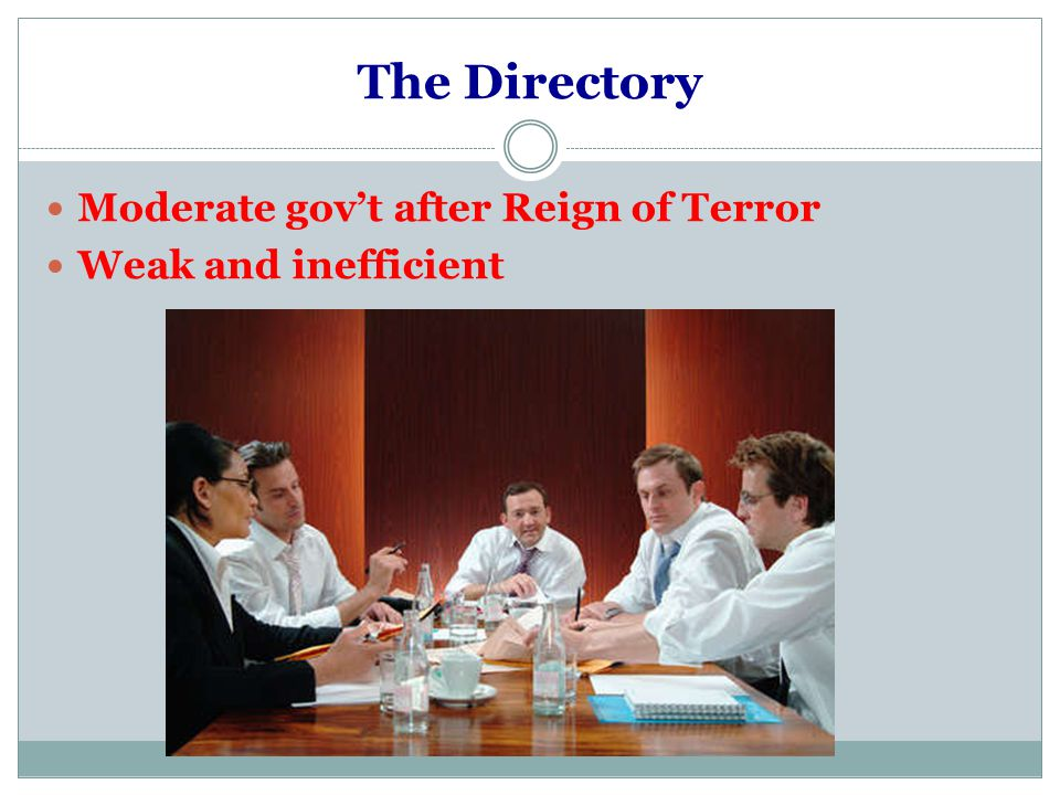 The Directory Moderate gov't after Reign of Terror Weak and inefficient