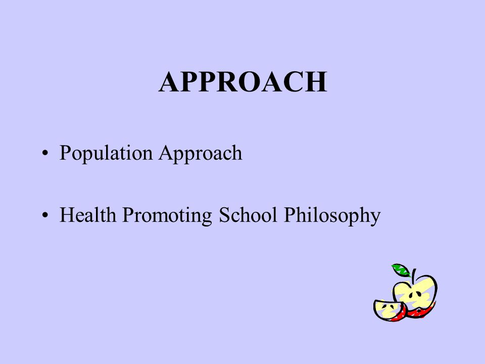 APPROACH Population Approach Health Promoting School Philosophy