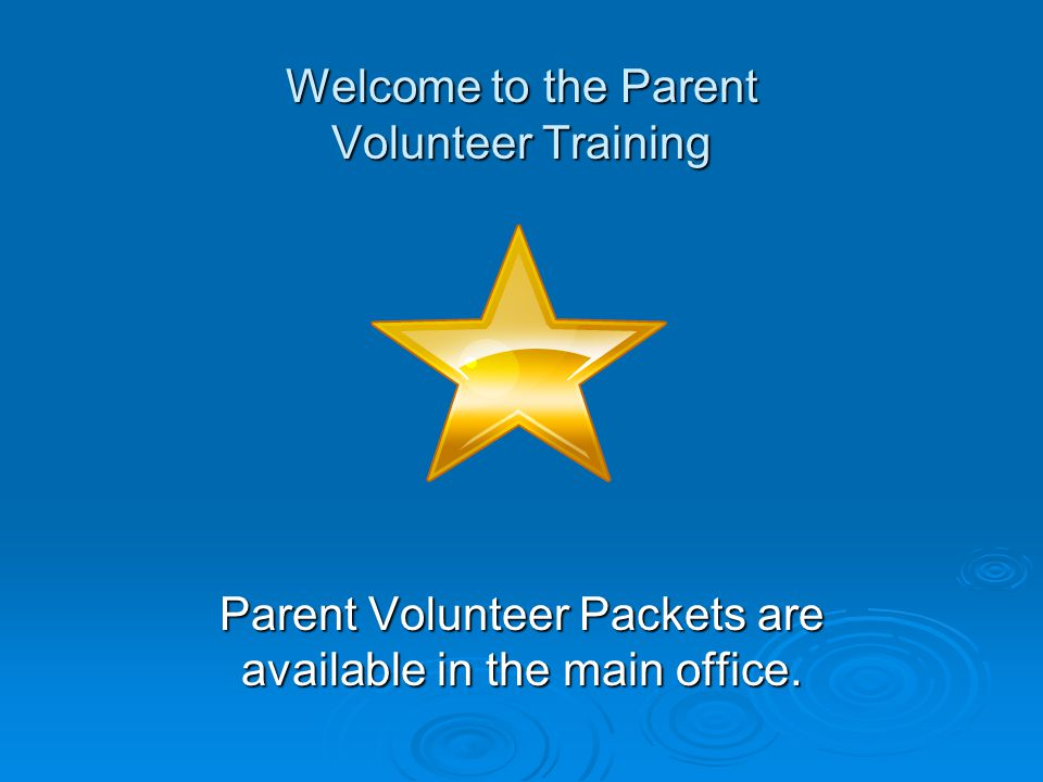 Parent Volunteer Packets are available in the main office. Welcome to the Parent Volunteer Training