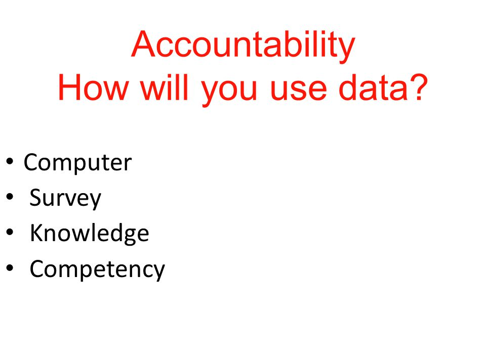 Accountability How will you use data.