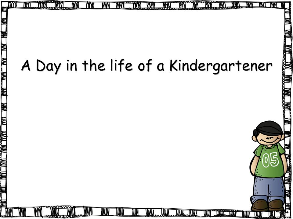 A Day in the life of a Kindergartener Arrival Children