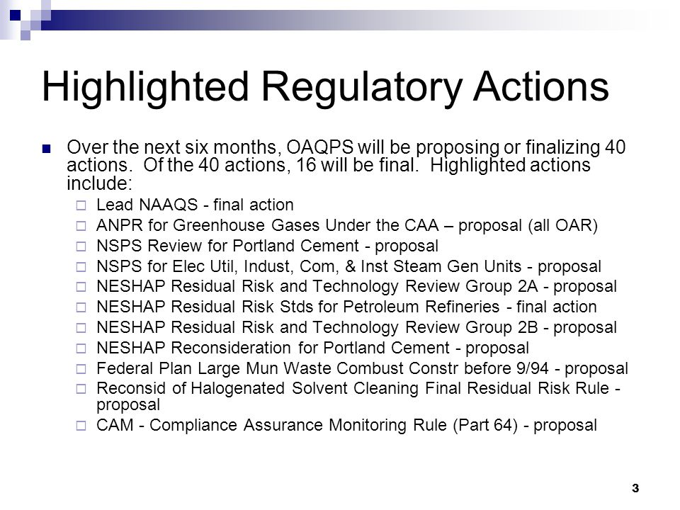 3 Highlighted Regulatory Actions Over the next six months, OAQPS will be proposing or finalizing 40 actions.