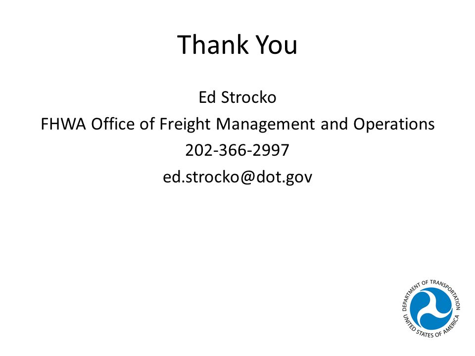 Thank You Ed Strocko FHWA Office of Freight Management and Operations