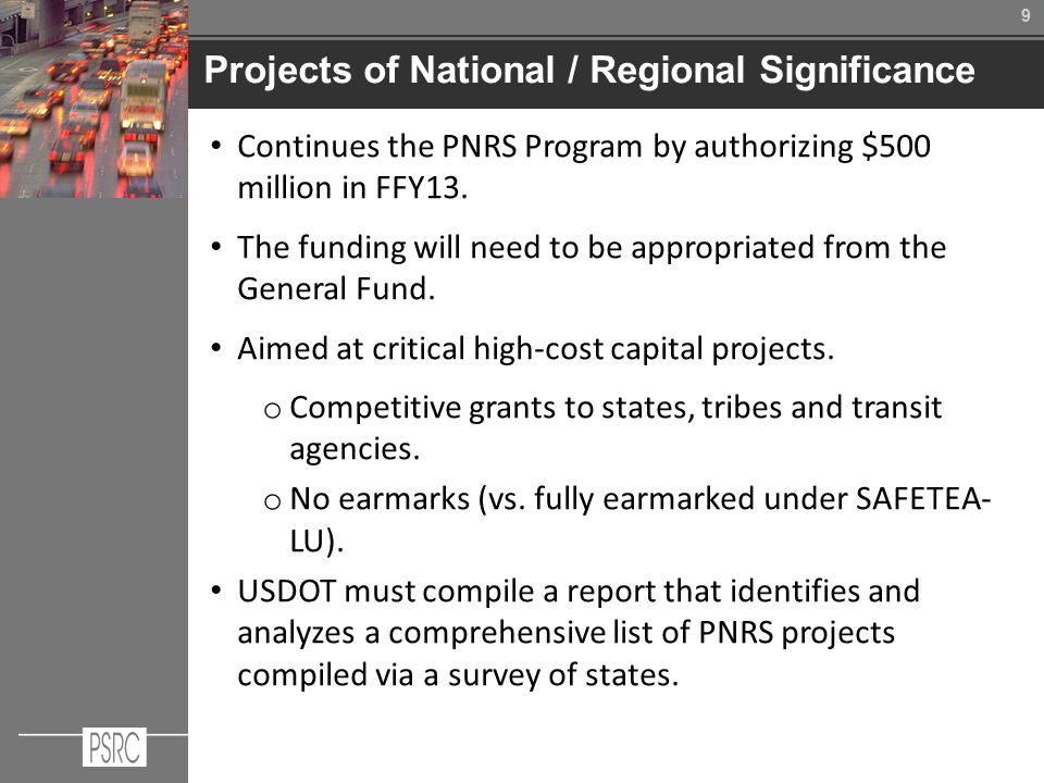 99 Projects of National / Regional Significance Continues the PNRS Program by authorizing $500 million in FFY13.