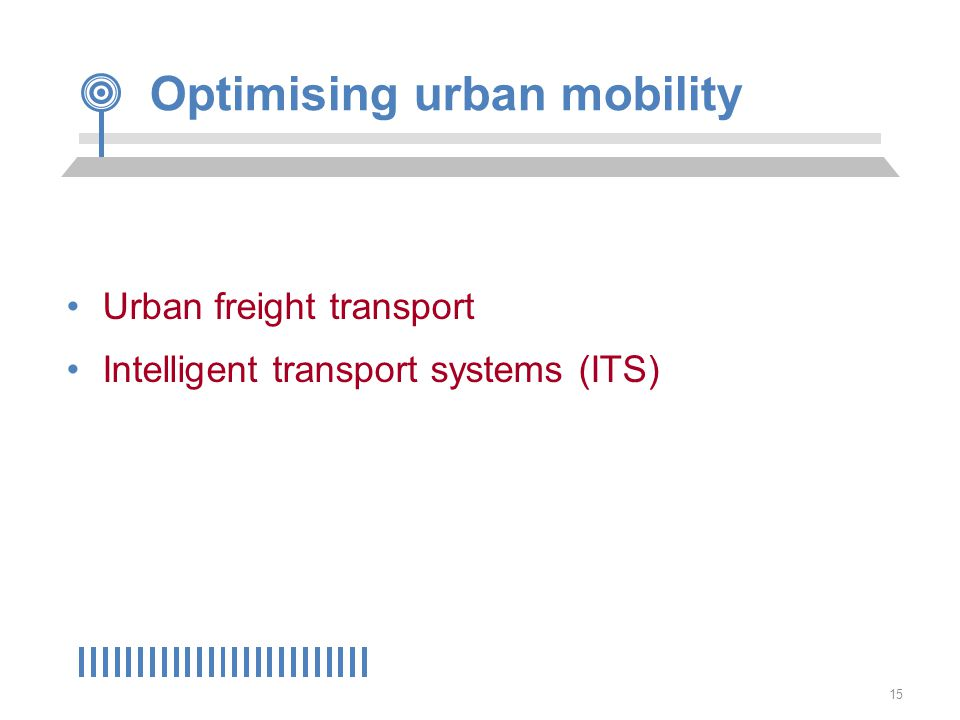 15 Optimising urban mobility Urban freight transport Intelligent transport systems (ITS)