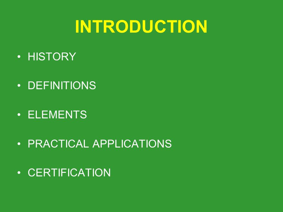 INTRODUCTION HISTORY DEFINITIONS ELEMENTS PRACTICAL APPLICATIONS CERTIFICATION