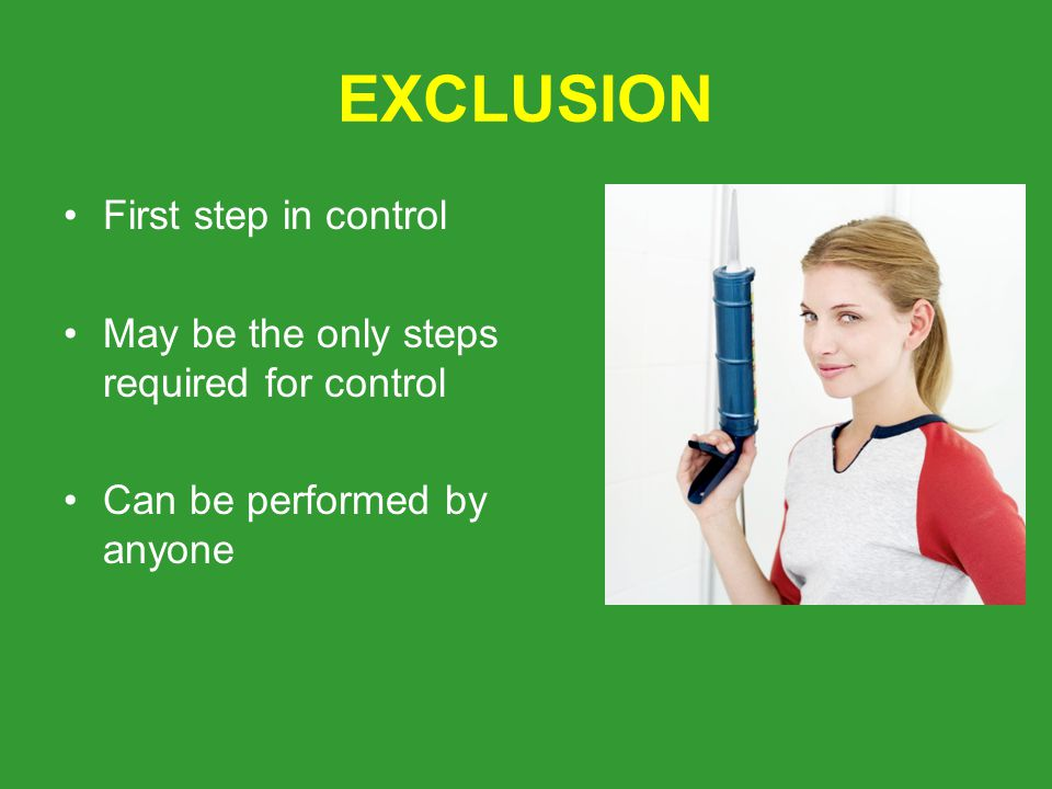 EXCLUSION First step in control May be the only steps required for control Can be performed by anyone