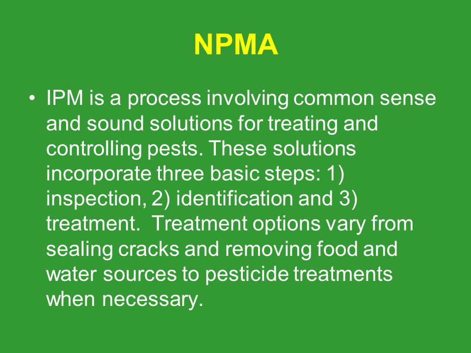 NPMA IPM is a process involving common sense and sound solutions for treating and controlling pests.