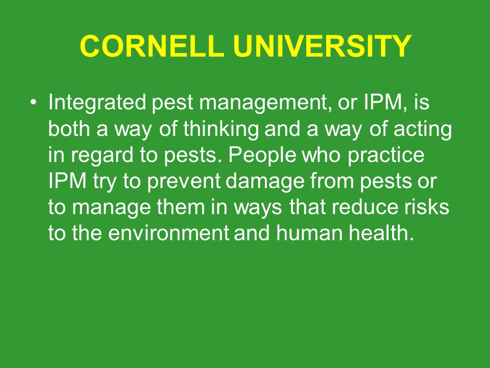 CORNELL UNIVERSITY Integrated pest management, or IPM, is both a way of thinking and a way of acting in regard to pests.