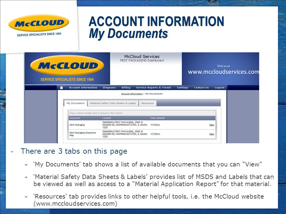ACCOUNT INFORMATION My Documents → There are 3 tabs on this page → 'My Documents' tab shows a list of available documents that you can View → 'Material Safety Data Sheets & Labels' provides list of MSDS and Labels that can be viewed as well as access to a Material Application Report for that material.
