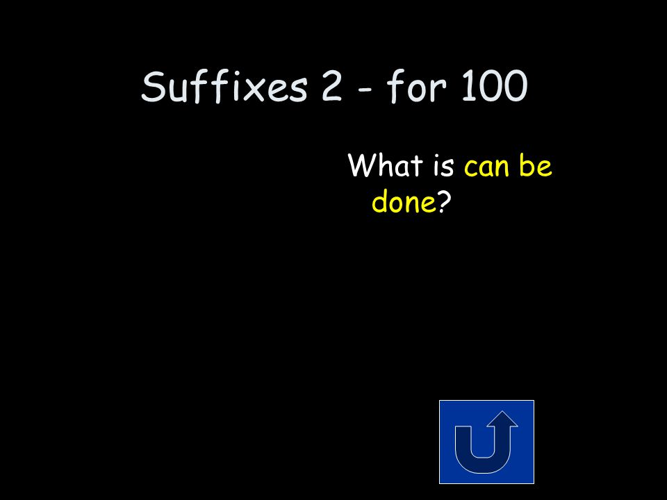 Suffixes 2 - for 100 The meaning of the suffix ible, able. Remember to phrase your answer in the form of a question!