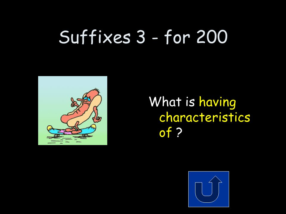 Suffixes 3 - for 200 Remember to phrase your answer in the form of a question.