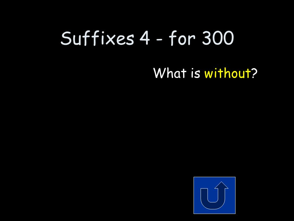 Suffixes 4 - for 300 Remember to phrase your answer in the form of a question.