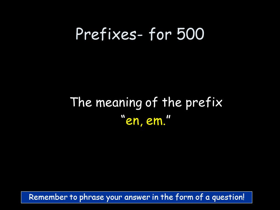 Prefixes- for 400 What is in or into