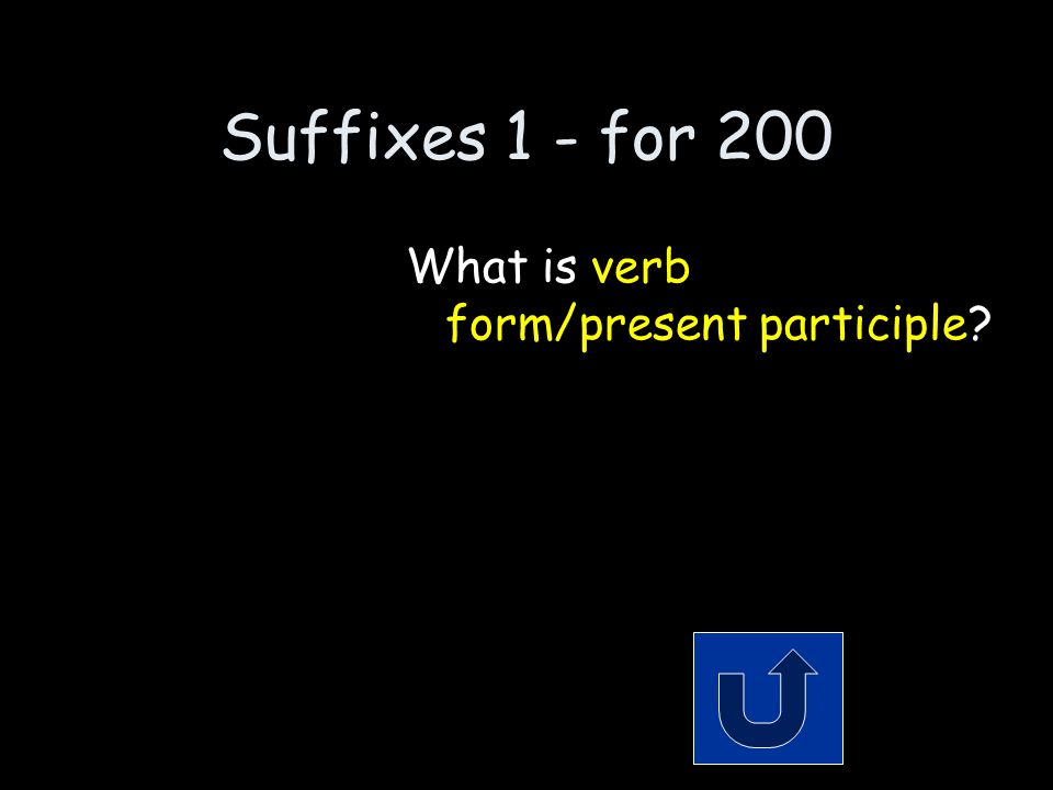 Suffixes 1 - for 200 Remember to phrase your answer in the form of a question.