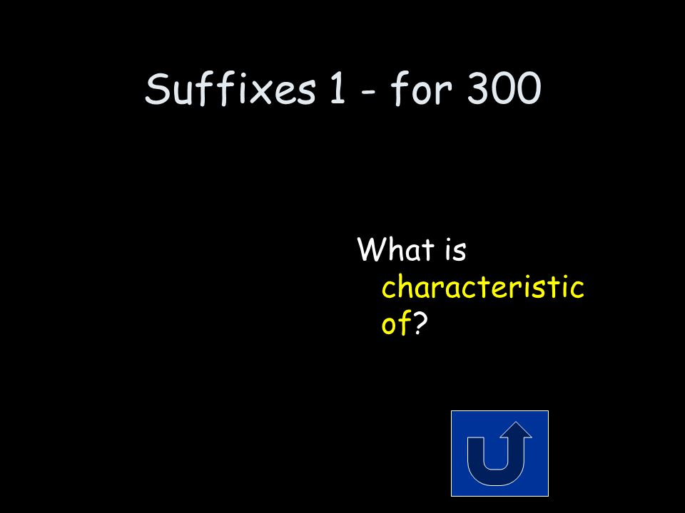 Suffixes 1 - for 300 Remember to phrase your answer in the form of a question.