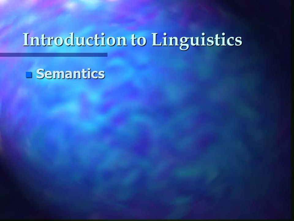 Introduction to Linguistics n Semantics