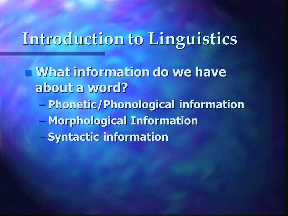 Introduction to Linguistics n What information do we have about a word.