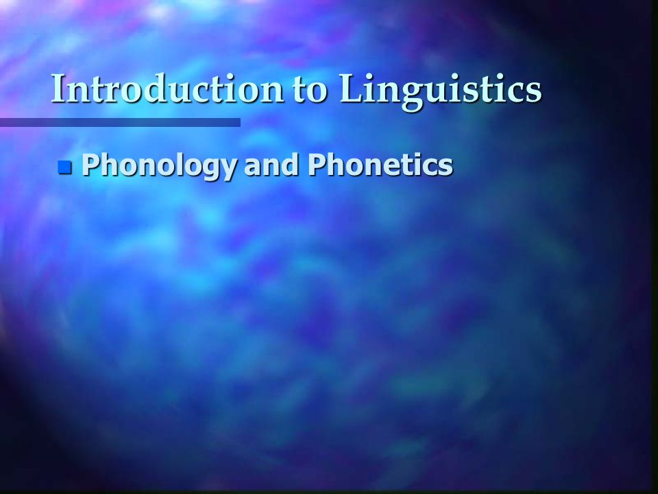 Introduction to Linguistics n Phonology and Phonetics
