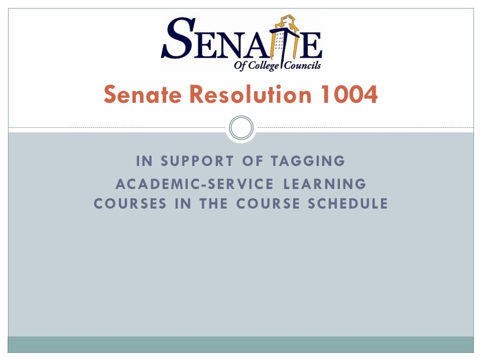 IN SUPPORT OF TAGGING ACADEMIC-SERVICE LEARNING COURSES IN THE COURSE SCHEDULE Senate Resolution 1004