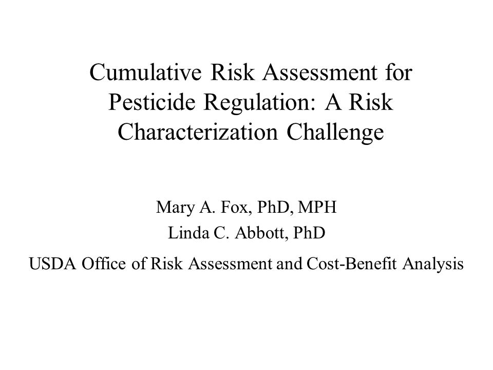 Cumulative Risk Assessment for Pesticide Regulation: A Risk Characterization Challenge Mary A.