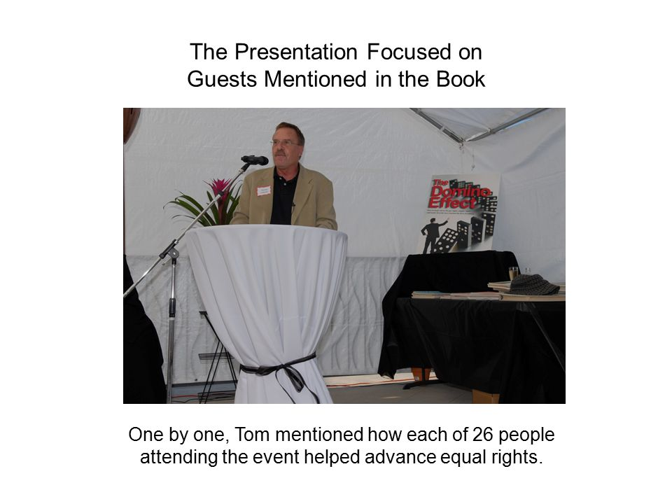 . The Presentation Focused on Guests Mentioned in the Book One by one, Tom mentioned how each of 26 people attending the event helped advance equal rights.