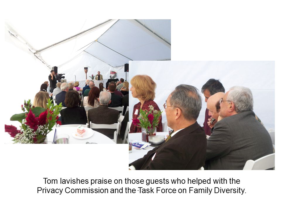 . Tom lavishes praise on those guests who helped with the Privacy Commission and the Task Force on Family Diversity.