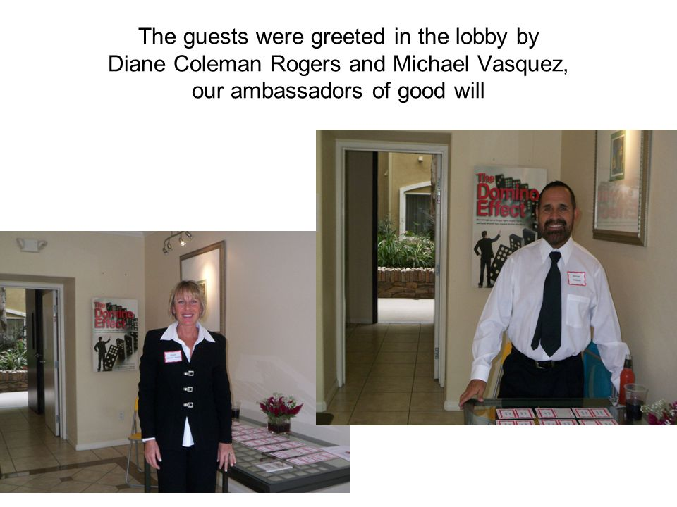 The guests were greeted in the lobby by Diane Coleman Rogers and Michael Vasquez, our ambassadors of good will