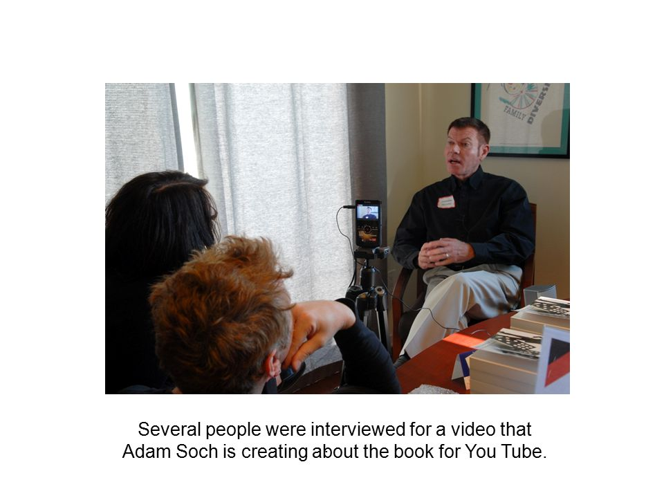 . Several people were interviewed for a video that Adam Soch is creating about the book for You Tube.