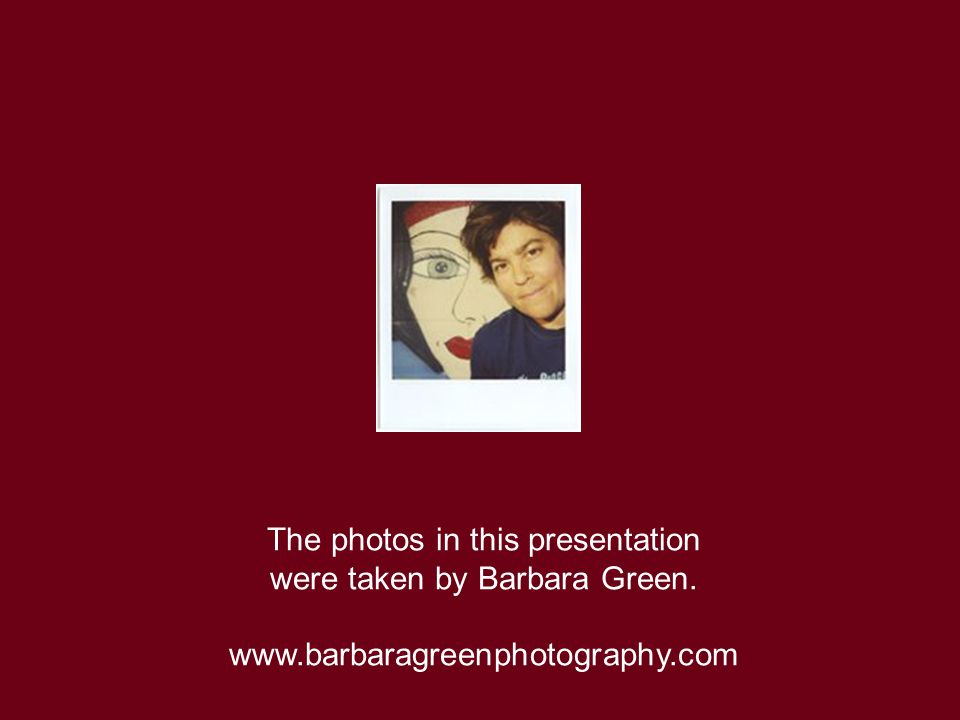 . The photos in this presentation were taken by Barbara Green.
