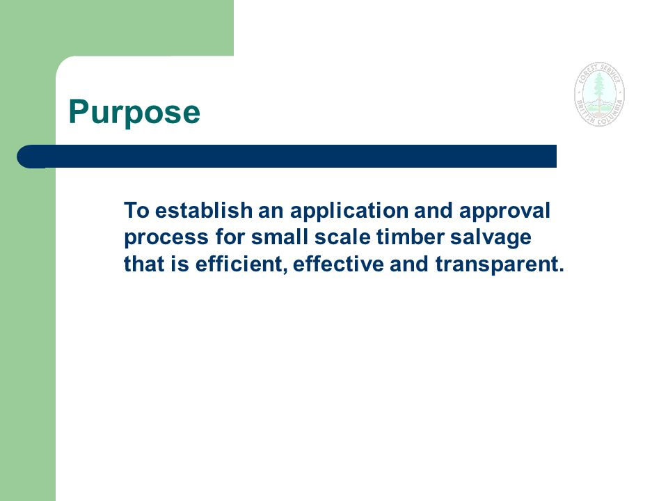 Purpose To establish an application and approval process for small scale timber salvage that is efficient, effective and transparent.