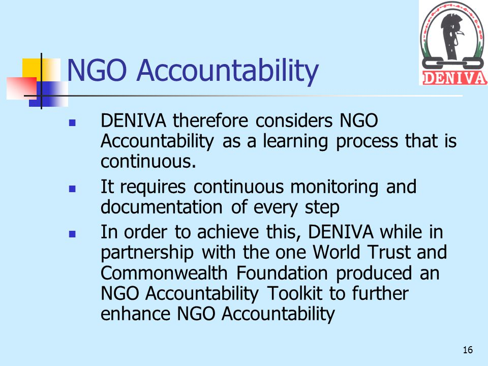 16 NGO Accountability DENIVA therefore considers NGO Accountability as a learning process that is continuous.