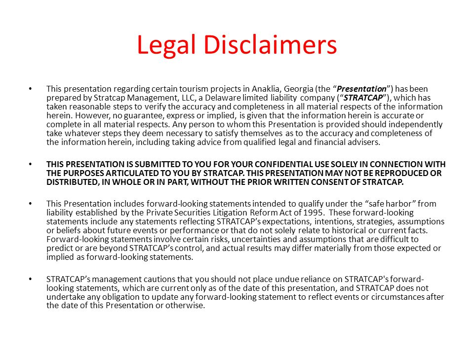 Legal Disclaimers This presentation regarding certain tourism projects in Anaklia, Georgia (the Presentation ) has been prepared by Stratcap Management, LLC, a Delaware limited liability company ( STRATCAP ), which has taken reasonable steps to verify the accuracy and completeness in all material respects of the information herein.