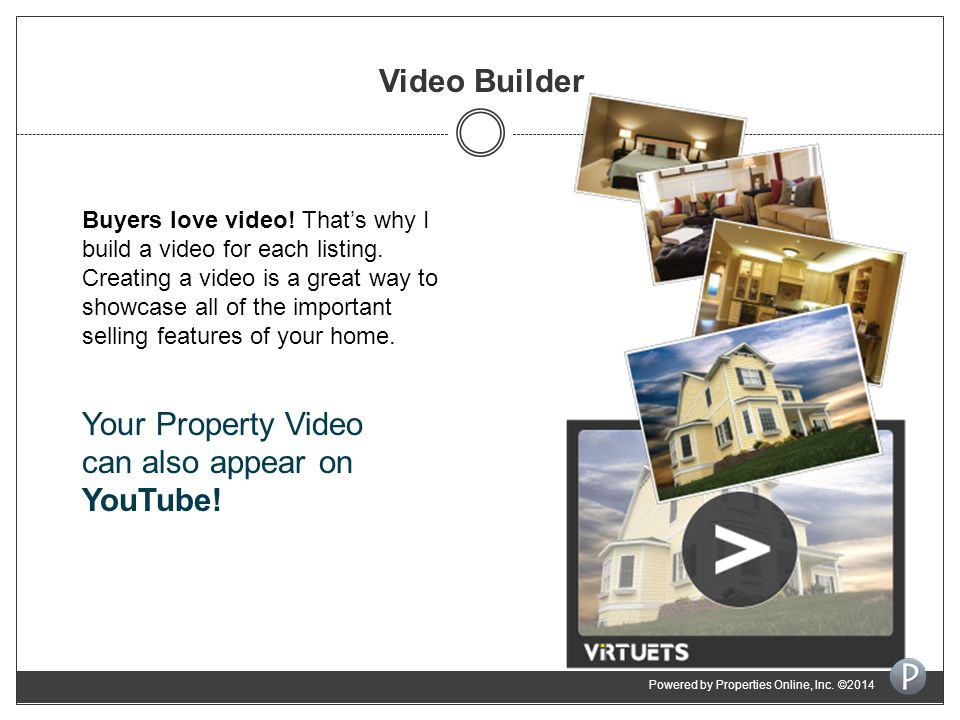 Video Builder Buyers love video. That's why I build a video for each listing.